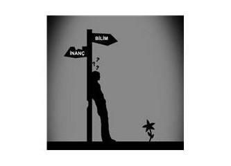 İnanç bir bilim meselesidir. Ayakkabı köselesi değil…