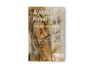 Değeri bilinmemiş eserlerimizden A'mak-ı Hayal. Okumalısınız, artık bir zahmet...