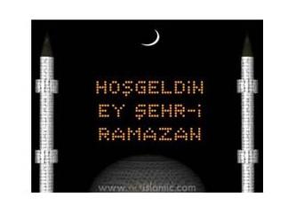 Hoş geldin Ramazan!...