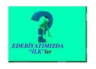 """Türk Edebiyatında """"İLK""""ler"""