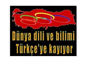 Dünya dili ve bilimi Türkçe'ye kayıyor