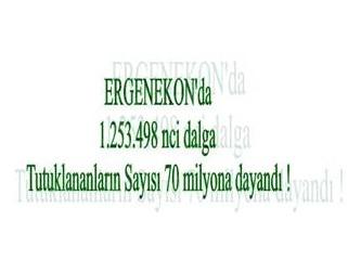Ergenekon'da 1.253.498 nci dalga (!)