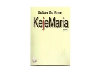 """Romanyalı Maria'nın Türkiye serüveni ya da Sultan Su Esen'in """"Keje Maria""""sı..."""