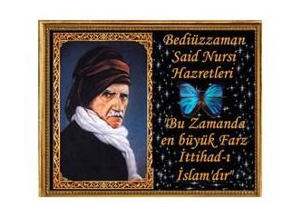 Bediüzzaman'ın en çok üzerinde durduğu konu İttihad-ı İslam değil miydi?