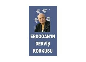 Erdoğan'ın Derviş korkusu…