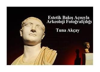 Estetik bakış açısıyla arkeoloji fotoğrafçılığı