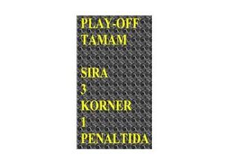 Play-off tamam, sıra üç korner bir penaltıda