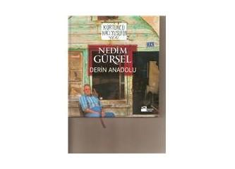 """Nedim Gürsel'le farklı bir """"Derin Anadolu"""" yolculuğu"""