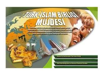 Savulun Türkler geliyor, Türk İslam Birliği geliyor!