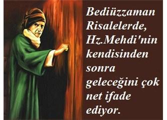 """Bediüzzaman Hazretleri """"bundan bir asır sonra gelecek"""" dediği Hz. Mehdi için hangi tarihi kastediyor"""