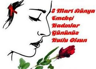 8 Mart Dünya Emekçi Kadınlar Günü / Türkiye'de kadın olmak…