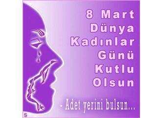 """""""8 Mart Dünya Kadınlar Günü Kutlu Olsun."""""""