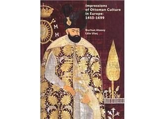 Osmanlı Kültürünün Avrupa'daki Yansımaları : 1453 - 1699 / Prof. Dr. Nurhan Atasoy ve Dr. Lâle Uluç