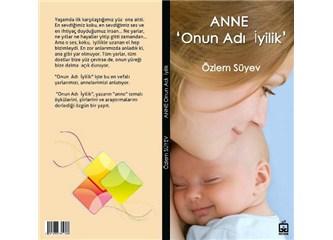 """Özlem Süyev'in yeni kitabı anne """"onun adı iyilik"""""""