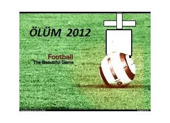 Futbol nihayet öldürüldü