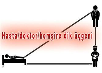Hasta/doktor/hemşire dik üçgeni...