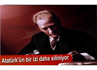 Atatürk'ün izleri siliniyor