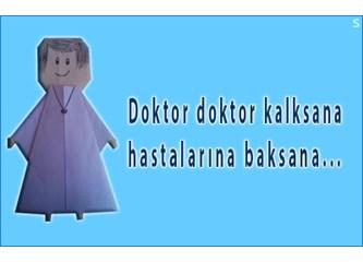 Doktor doktor kalksana,  hastalarına baksana...