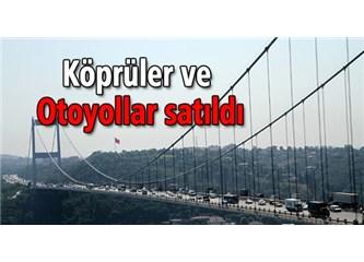 Boğaz Köprüleri ve Otoyollar da satıldı!..