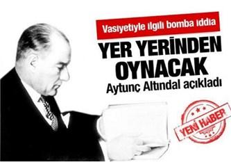 Aytunç Altındal: Atatürk'ün vasiyeti Türkiye'yi sallayacak...