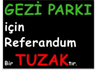 Gezi Parkı için referandum bir tuzaktır (Varoşlardan Kızılay'a taşınan çoluk çocuk bile oy kullandı)