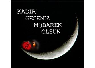 Kadir geceniz mubarek olsun… Bu gecede herbir Kur'ân harfine otuz bin sevap verilmekteymiş.
