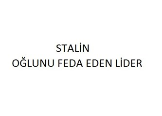 Stalin; oğlunu feda eden lider