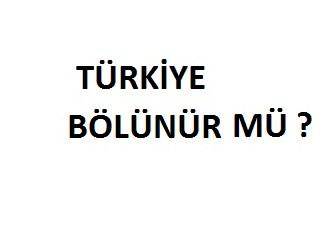Türkiye bölünür mü?