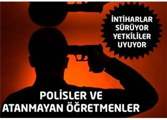 Polisler ve atanmayan öğretmenler intihar ediyor!