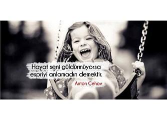 Hayat seni güldürmüyorsa, espriyi anlamadın demektir. (Anton Çehov)