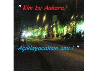 """""""Kim bu Ankara?"""" Sahi kim?"""