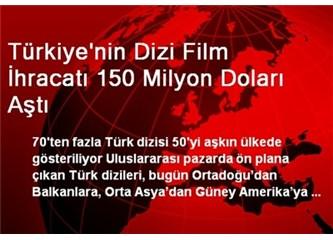 Türk Dizi Sektörü'nün Dünya'daki başarısı;