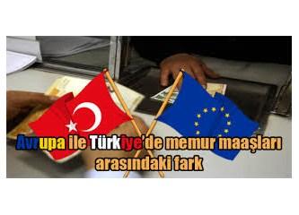 Avrupa'da ve Türkiye'de memur sayısı, memurların aldıkları maaşlar...