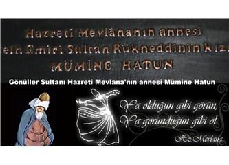 Gönüller sultanı Hz. Mevlâna'nın annesi Mümine Hatun