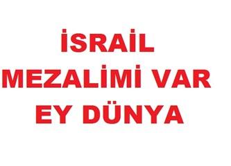 İsrail Mezalimi Var, Uyan Ey Dünya