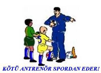 Kötü Antrenör spordan eder !