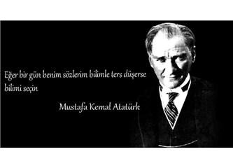 Atatürk, 'Sözlerim ileri ki zamanlarda bilime ters düşerse bilimi seçin' demiş