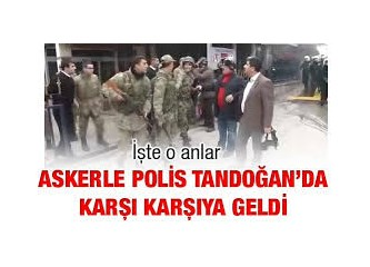 Beklenen oldu !.. Askerle, Polis karşı karşıya geldi.