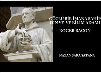 Roger Bacon güçlü bir imana sahip din ve bilim adamı