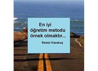 En iyi öğretim metodu örnek olmaktır. Remzi Karakuş