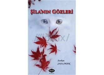 """Ferhan Şaylıman'ın son romanı, """"Şila'nın Gözleri"""""""