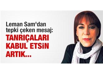 Leman Sam'ın öfkesi