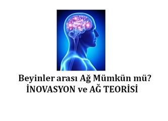 Beyinler arası ağ kurulabilir mi?- (İnovasyon ve Ağ Teorisi)