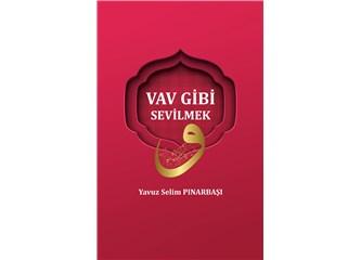 Vav Gibi Sevilmek ve Yavuz Selim Pınarbaşı
