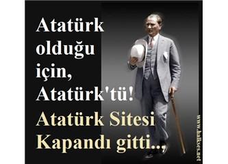 Atatürk olduğu için; Atatürk'tür!..