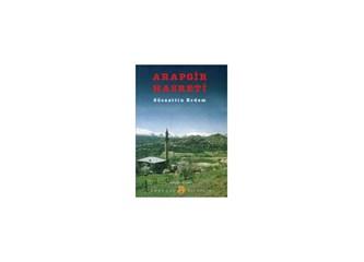 """Cumhuriyet Dönemi''nde;roman, öykü ve """"Arapgir hasreti""""(4)"""