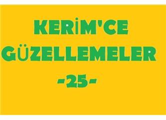 Kerim'ce güzellemeler -25–