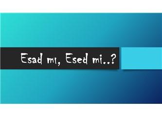 Esad mı, Esed mi..?