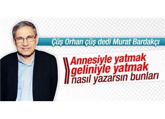 """Murat Bardakçı, Orhan Pamuk'a neden """"çüş"""" çekti!"""