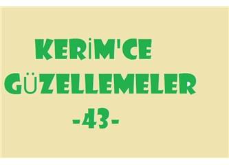 Kerim'ce güzellemeler -43–
